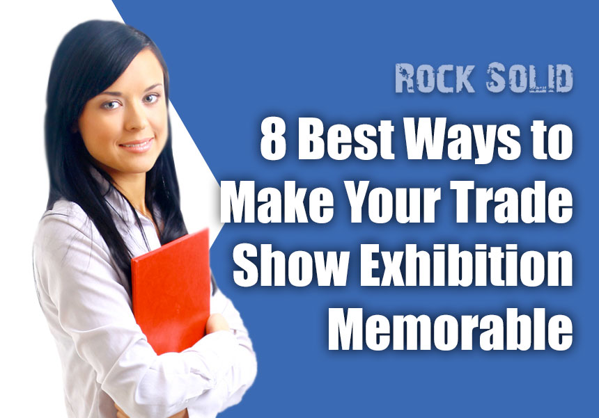 8 Ways to Make Your Trade Show Exhibition Memorable