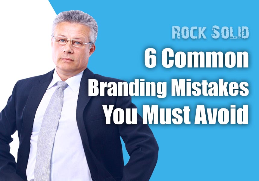 6 Common Branding Mistakes You Must Avoid